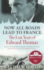 Image for Now all roads lead to France  : the last years of Edward Thomas