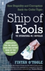 Image for Ship of fools  : how stupidity and corruption sank the Celtic Tiger