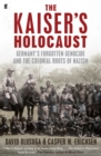 Image for The Kaiser's Holocaust: Germany's forgotten genocide and the colonial roots of Nazism
