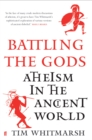 Image for Battling the gods  : Atheism in the ancient world