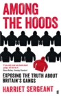 Image for Among the hoods  : exposing the truth about Britain's gangs