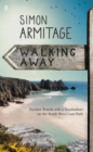 Image for Walking away  : further travels with a troubadour on the South West Coast Path