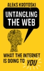 Image for Untangling the Web  : what the internet is doing to you