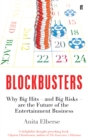 Image for Blockbusters  : why big hits - and big risks - are the future of the entertainment business
