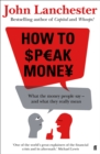 Image for How to speak money  : what the money people say - and what they really mean