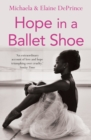 Image for Hope in a ballet shoe: orphaned by war, saved by ballet : an extraordinary true story