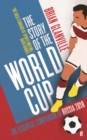 Image for The story of the World Cup  : the essential companion to Russia 2018