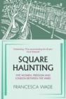 Image for Square Haunting : Five Women, Freedom and London Between the Wars