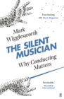Image for The silent musician  : why conducting matters