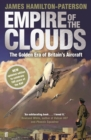 Image for Empire of the clouds  : the golden era of Britain's aircraft