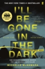 Image for I'll be gone in the dark  : one woman's obsessive search for the Golden State Killer