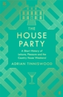 Image for The house party: a short history of leisure, pleasure and the country house weekend