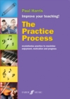 Image for The practice process  : revolutionise practice to maximise enjoyment, motivation and progress