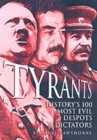 Image for Tyrants  : history's 100 most evil despots & dictators