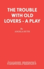 Image for The Trouble with Old Lovers