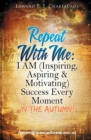 Image for Repeat With Me : I AM (Inspiring, Aspiring & Motivating) Success Every Moment: In The Autumn!