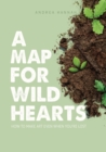 Image for A Map for Wild Hearts : How to Make Art Even When You're Lost