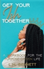 Image for Get Your Ish Together : A Workbook for the Purpose-Driven Life