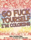 Image for Go Fuck Yourself, I'm Coloring : Adult Coloring Book