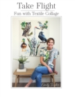Image for Take Flight : Fun With Textile Collage