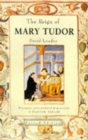 Image for The Reign of Mary Tudor : Politics, Government and Religion in England 1553-58