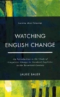 Image for Watching English change  : an introduction to the study of linguistic change in standard Englishes in the twentieth century