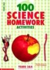 Image for 100 science homework activities  : years 3 & 4, Scottish primary 4-5