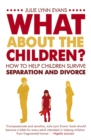Image for What about the children?  : how to help children survive separation and divorce