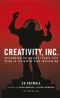 Image for Creativity, Inc  : overcoming the unseen forces that stand in the way of true inspiration