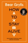 Image for How to stay alive  : the ultimate survival guide for any situation