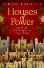 Image for Houses of power  : the places that shaped the Tudor world