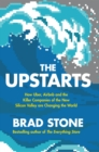 Image for The upstarts  : how Uber, Airbnb and the killer companies of the new Silicon Valley are changing the world