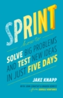 Image for Sprint  : how to solve big problems and test new ideas in just five days