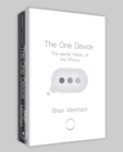 Image for The one device  : the secret history of the iPhone