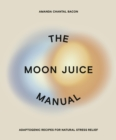 Image for The moon juice manual  : adaptogenic recipes for natural stress relief