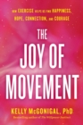 Image for The joy of movement  : how exercise helps us find happiness, hope, connection, and courage