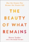 Image for The Beauty of What Remains: How Our Greatest Fear Becomes Our Greatest Gift
