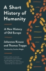 Image for A Short History of Humanity: A New History of Old Europe
