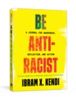 Image for Be Antiracist : A Journal for Awareness, Reflection, and Action