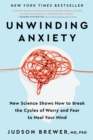 Image for Unwinding Anxiety: New Science Shows How to Break the Cycles of Worry and Fear to Heal Your Mind