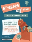 Image for 6th Grade at Home : A Student and Parent Guide with Lessons and Activities to Support 6th Grade Learning (Math & English Skills)
