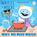 Image for Why We Need Water (Waffles + Mochi)
