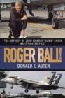 "Image for Roger Ball!: The Odyssey of John Monroe ""Hawk"" Smith Navy Fighter Pilot."