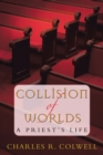 Image for Collision of Worlds: A Priest's Life