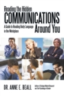 Image for Reading the Hidden Communications Around You: A Guide to Reading Body Language in the Workplace