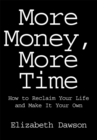 Image for More Money, More Time: How to Reclaim Your Life and Make It Your Own