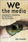 Image for We the media  : grassroots journalism by the people, for the people