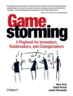 Image for Gamestorming  : a playbook for innovators, rulebreakers, and changemakers