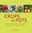 Image for Crops in pots  : 50 great container projects using vegetables, fruit and herbs