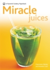 Image for Miracle juices  : over 50 juices for a healthy life